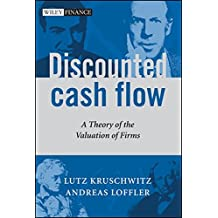 Discounted Cash Flow: A Theory of the Valuation of Firms (The Wiley Finance Series)