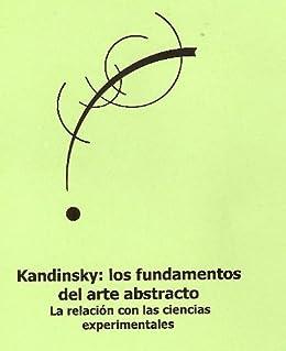 Kandinsky: los fundamentos del arte abstracto y su relación con las ciencias experimentales de [García, Luis López]