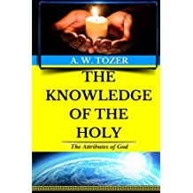 A. W. Tozer: The Attributes of God: The Knowledge of the Holy (Original Edition): Volume 1 (AW Tozer Books)