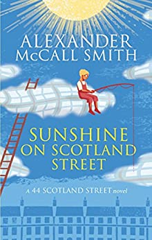 Sunshine on Scotland Street (The 44 Scotland Street Series Book 8) by [McCall Smith, Alexander]