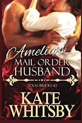 Amelia's Mail Order Husband: A Clean Historical Mail Order Bride Story (Texas Brides) (Volume 2) by Kate Whitsby (2014-09-23)