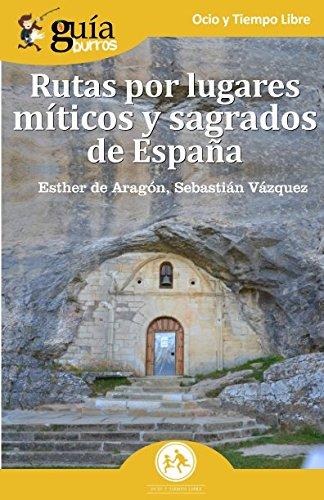 GuíaBurros Rutas por lugares míticos y sagrados de España: Descubre los enclaves míticos que no aparecen en las guías de...