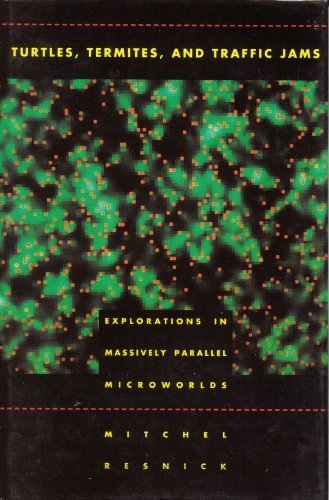 Turtles, Termites, and Traffic Jams: Explorations in Massively Parallel Microworlds by Resnick, Mitchel (1994) Hardcover