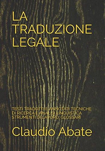 La traduzione legale: testi tradotti e annotati tecniche di ricerca e analisi linguistica strumenti di lavoro, glossari