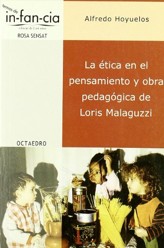 La ética en el pensamiento y obra pedagógica de Loris Malaguzzi (Temas de Infancia) por Alfredo Hoyuelos Planillo