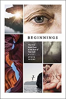 Beginnings: The First Seven Days of the Rest of Your Life (English Edition) di [Wiens, Steve]