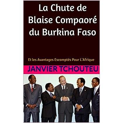 La Chute de Blaise Compaoré du Burkina Faso: Et les Avantages Escomptés  Pour L'Afrique