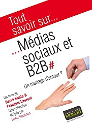 Tout savoir sur... Médias sociaux et B2B - Un mariage d'amour?