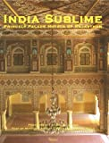 India Sublime: Princely Palace Hotels of Rajasthan by Mitchell Shelby Crites (2007-10-16)