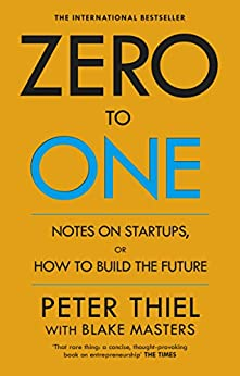 Zero to One: Notes on Start Ups, or How to Build the Future par [Masters, Blake, Thiel, Peter]