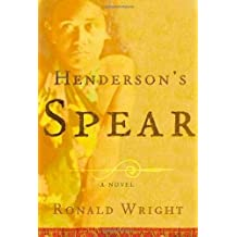 Henderson's Spear: A Novel by Ronald Wright (2002-03-05)