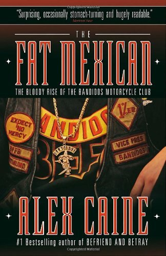 The Fat Mexican: The Bloody Rise of the Bandidos Motorcycle Club by Alex Caine (2010-09-14)