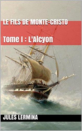 Le Fils de Monte-Cristo: Tome I : L'Alcyon (French Edition)
