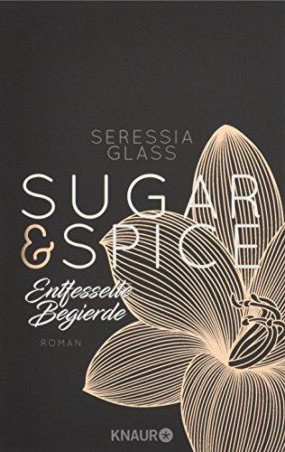 Sugar & Spice - Entfesselte Begierde: Roman (Die Sugar-&-Spice-Reihe, Band 3) -