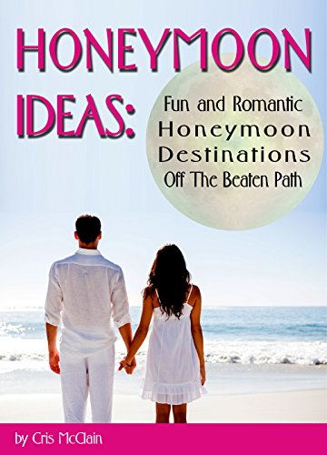 Honeymoon Ideas: Fun and Romantic Honeymoon Destinations Off The Beaten Path