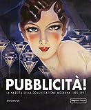 Pubblicità! La nascita della comunicazione moderna 1890-1957. Catalogo della mostra (Mamiano di Traversetolo, 9 settembre-10 dicembre 2017). Ediz. a colori