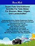 Super Photo Take - Edit Steps For Great Pictures For Flowers, Sea Birds And Landscapes German Edition: Use 3 Easy Camera Settings And Adjust EV And Edit ... Photoshop, Lightroom Or ACDSee Ultimate 10
