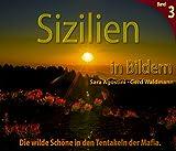 Sizilien in Bildern: Die wilde Schöne in den Tentakeln der Mafia. (German Edition)