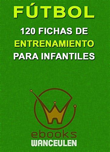 Fútbol. 120 fichas de entrenamiento para infantiles por Javier López López