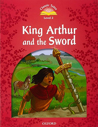 Classic Tales Second Edition: Classic Tales 3: KING ARTHUR AND THE SWORD+EBook