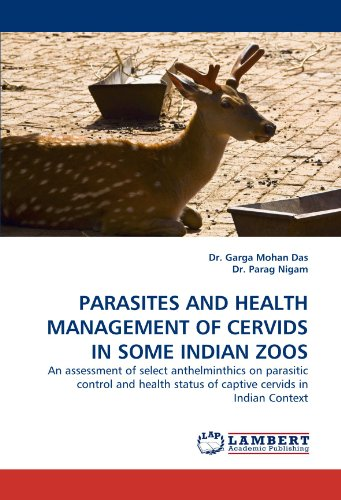 Parasites and Health Management of Cervids in Some Indian Zoos por Dr Garga Mohan Das