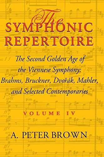 Symphonic Repertoire: The Second Golden Age of the Viennese Symphony: Brahms, Bruckner, Dvorak, Mahler, and Selected Contemporaries: Brahms, Bruckner, Dvorak, Mahler, and Selected Contemporaries v. 4