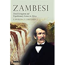 Zambesi: David Livingstone and Expeditionary Science in Africa (Tauris Historical Geography Series)