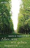 Alles, was wir geben mussten: Roman - Kazuo Ishiguro