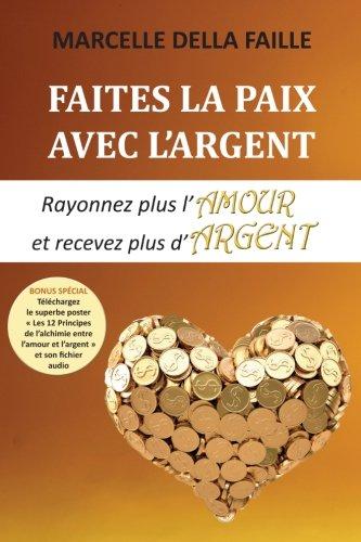 Faites la paix avec l'argent: Rayonnez plus l'amour et recevez plus d'argent par Marcelle della Faille
