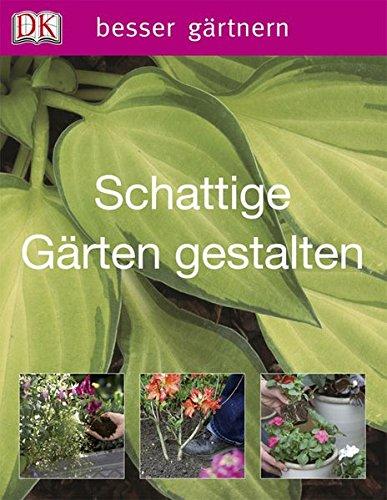 Schattige Gärten gestalten (Besser gärtnern)
