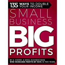 Small Business Big Profits: 135 Ways To Double Your Income (English Edition)