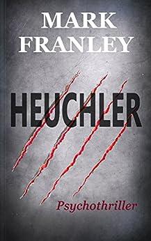 Heuchler: Psychothriller (Mike Köstner 1) von [Franley, Mark]