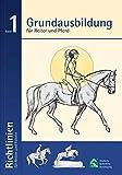 Grundausbildung für Reiter und Pferd: Richtlinien für Reiten und Fahren Band 1: 6 - Deutsche Reiterliche Vereinigung e.V. (FN)