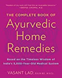The Complete Book of Ayurvedic Home Remedies: Based on the Timeless Wisdom of India's 5,000-Year-Old Medical System (English Edition)