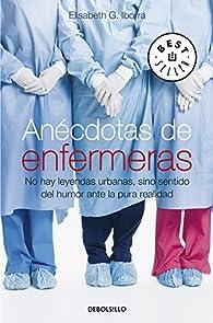 Anécdotas de enfermeras: No hay leyendas urbanas, sino sentido del humor ante la pura realidad par Elisabeth G. Iborra