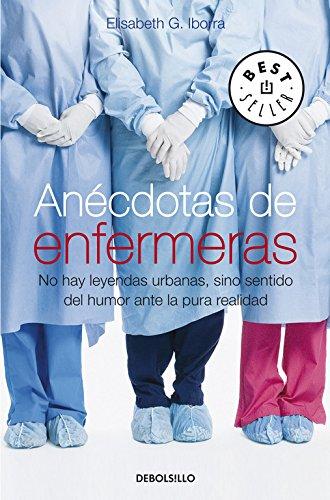 Anécdotas de enfermeras: No hay leyendas urbanas, sino sentido del humor ante la pura realidad (BEST SELLER) por Elisabeth G. Iborra