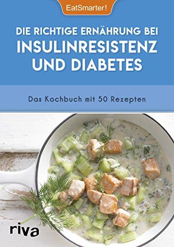 Die richtige Ernährung bei Insulinresistenz und Diabetes: Das Kochbuch mit 50 Rezepten