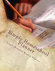 Simply Homeschool Planner: Simple Monthly/Weekly Planner
