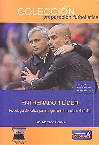 Entrenador líder. Psicología deportiva para la gestión de equipos de éxito