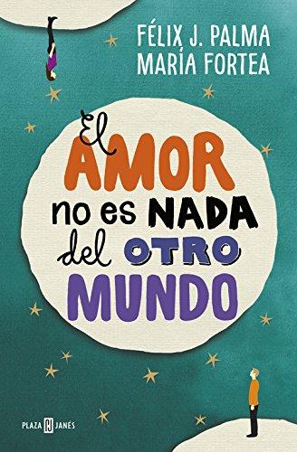 El amor no es nada del otro mundo (EXITOS) por Félix J. Palma