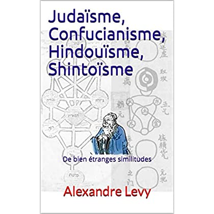 Judaïsme, Confucianisme, Hindouïsme, Shintoïsme: De bien étranges similitudes