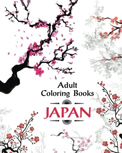 Adult Coloring Book Japan: Amazing Japanese Art and Designs Sakura Flowers, Animals and Garden Designs for Adults Relaxation