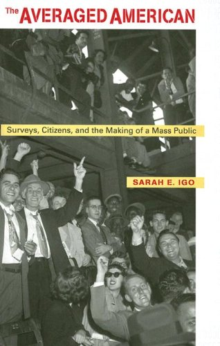 The Averaged American: Surveys, Citizens, and the Making of a Mass Public: Surveys, Citizens and the Making of a Mass Public (English Edition)