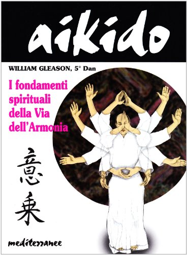 Aikido. I fondamenti spirituali della via dell'armonia di William Gleason
