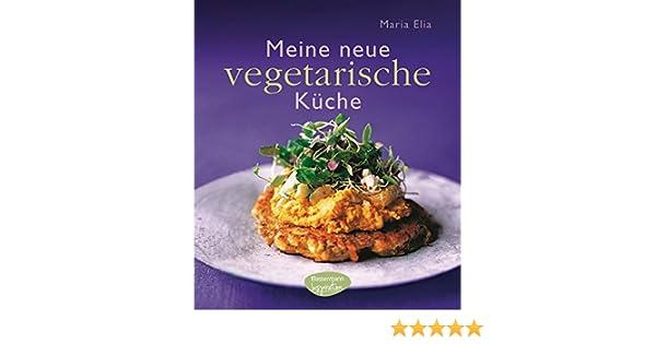 Die Neue Outdoor Küche Buch : Meine neue vegetarische küche amazon maria elia bücher