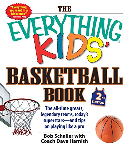 The Everything Kids Basketball Book, 2nd Edition: The all-time greats, legendary teams, today's superstars - and tips on playing like a pro (Everything (R) Kids)