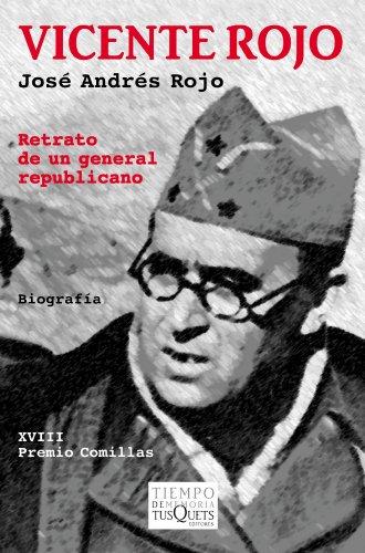 Vicente Rojo: Retrato de un general republicano (Volumen Independiente) por José Andrés Rojo