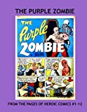 The Purple Zombie: His Complete Adventures From Heroic Comics #1-12