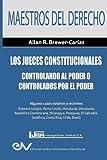 Los Jueces Constitucionales. Controlando al Poder o controlados por el Poder: Algunos casos recientes ( Estados Unidos, Reino Unido, Honduras, ... Suráfrica, Costa Rica, Chile y Brasil)