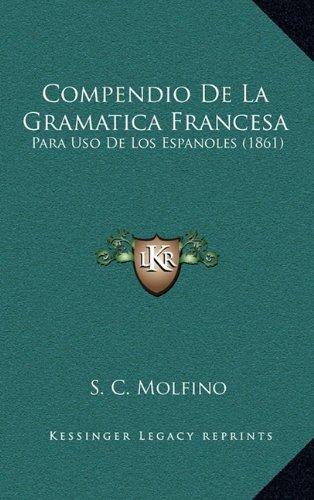 Compendio de La Gramatica Francesa: Para USO de Los Espanoles (1861)
